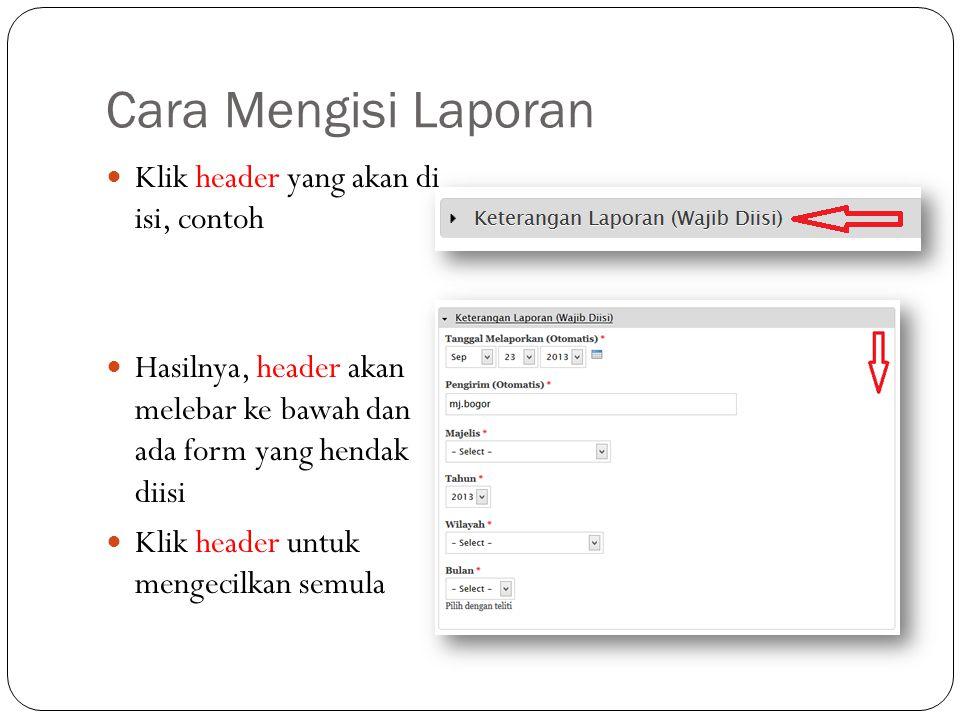 Cara Mengisi Laporan Klik header yang akan di isi, contoh Hasilnya, header akan melebar ke bawah dan ada form yang hendak diisi Klik header untuk mengecilkan semula