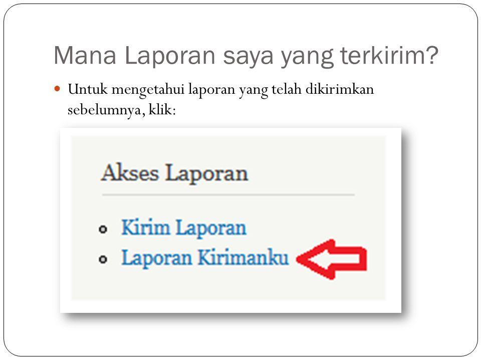 Mana Laporan saya yang terkirim? Untuk mengetahui laporan yang telah dikirimkan sebelumnya, klik: