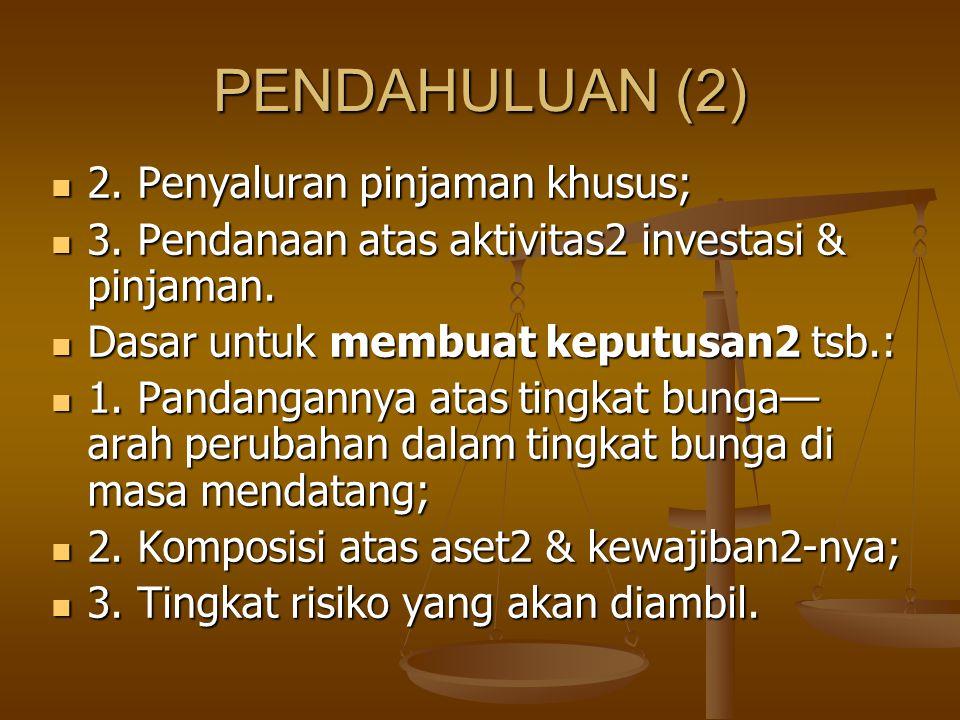 PENDAHULUAN (2) 2. Penyaluran pinjaman khusus; 2. Penyaluran pinjaman khusus; 3. Pendanaan atas aktivitas2 investasi & pinjaman. 3. Pendanaan atas akt