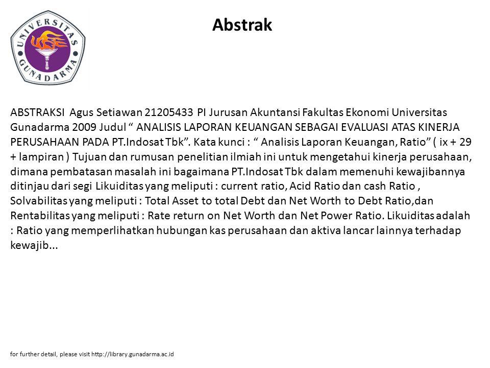 Abstrak ABSTRAKSI Agus Setiawan 21205433 PI Jurusan Akuntansi Fakultas Ekonomi Universitas Gunadarma 2009 Judul ANALISIS LAPORAN KEUANGAN SEBAGAI EVALUASI ATAS KINERJA PERUSAHAAN PADA PT.Indosat Tbk .
