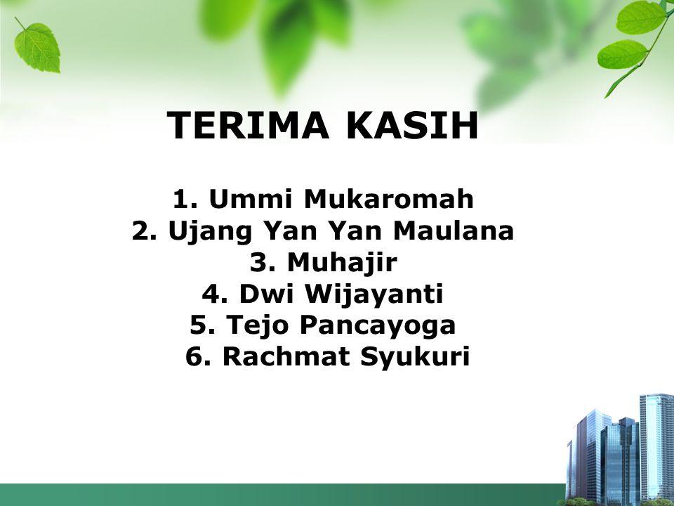 TERIMA KASIH 1. Ummi Mukaromah 2. Ujang Yan Yan Maulana 3. Muhajir 4. Dwi Wijayanti 5. Tejo Pancayoga 6. Rachmat Syukuri