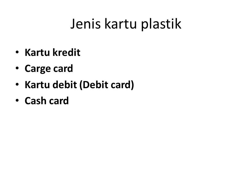 Jenis kartu plastik Kartu kredit Carge card Kartu debit (Debit card) Cash card