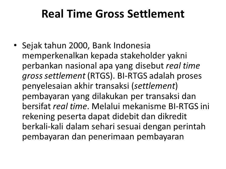 Real Time Gross Settlement Sejak tahun 2000, Bank Indonesia memperkenalkan kepada stakeholder yakni perbankan nasional apa yang disebut real time gros
