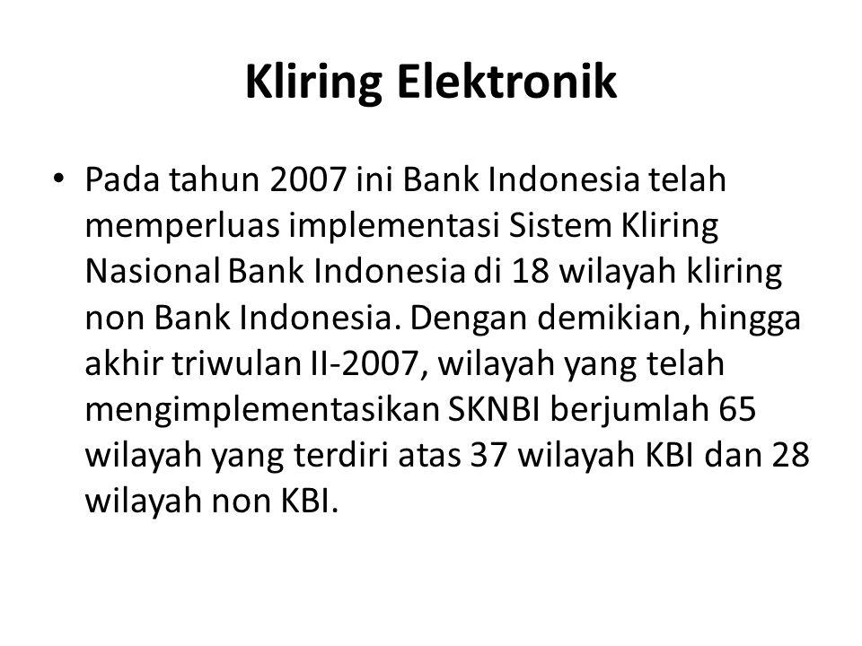 Kliring Elektronik Pada tahun 2007 ini Bank Indonesia telah memperluas implementasi Sistem Kliring Nasional Bank Indonesia di 18 wilayah kliring non B