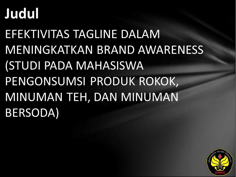 Judul EFEKTIVITAS TAGLINE DALAM MENINGKATKAN BRAND AWARENESS (STUDI PADA MAHASISWA PENGONSUMSI PRODUK ROKOK, MINUMAN TEH, DAN MINUMAN BERSODA)