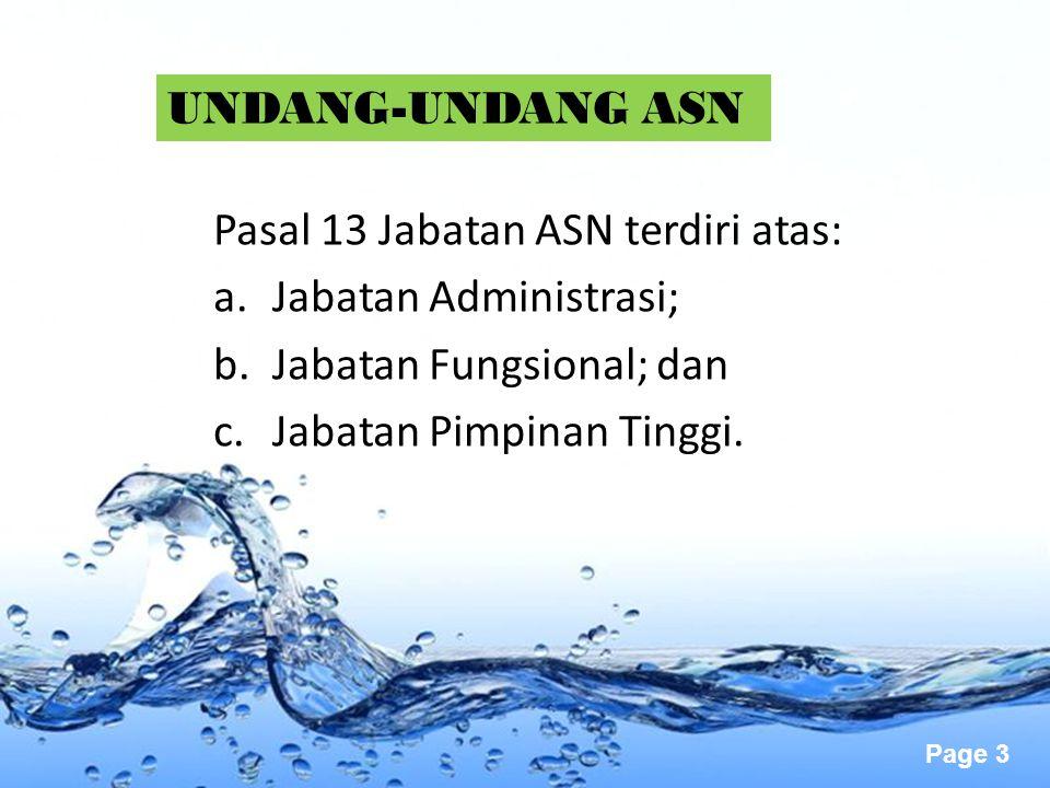 Page 3 Pasal 13 Jabatan ASN terdiri atas: a.Jabatan Administrasi; b.Jabatan Fungsional; dan c.Jabatan Pimpinan Tinggi. UNDANG-UNDANG ASN