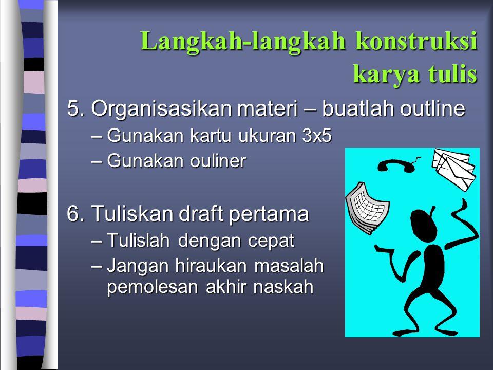 Langkah-langkah konstruksi karya tulis 5.