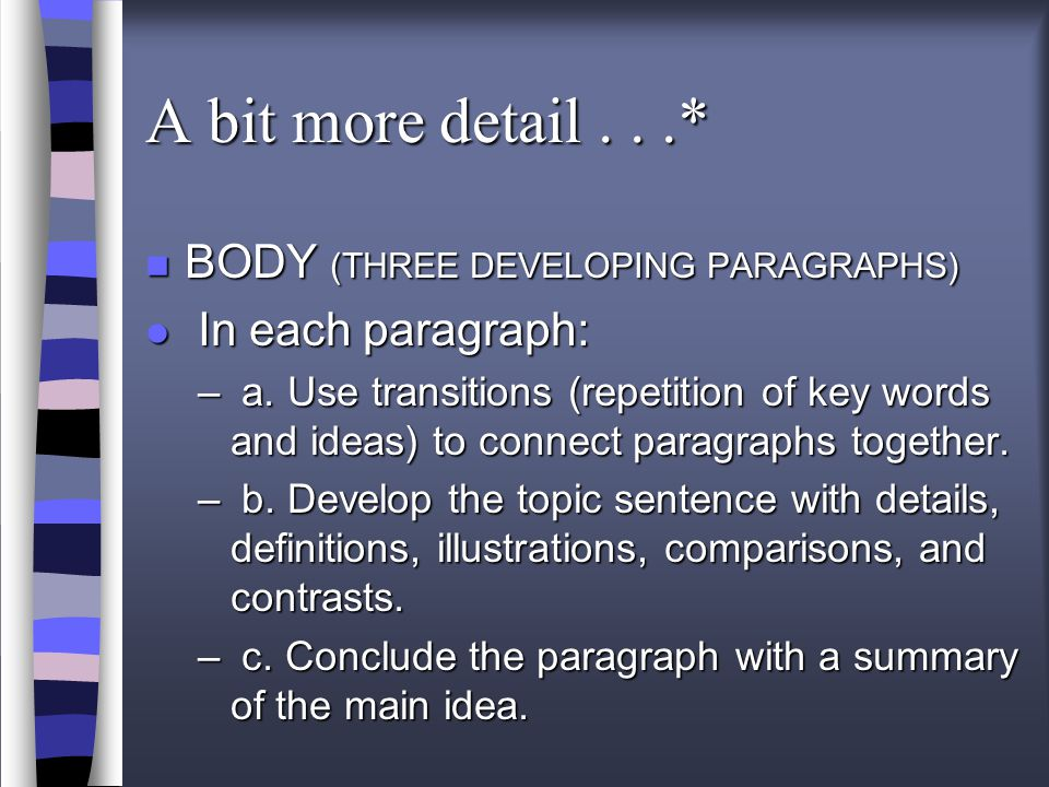A bit more detail...* n BODY (THREE DEVELOPING PARAGRAPHS) l In each paragraph: – a.