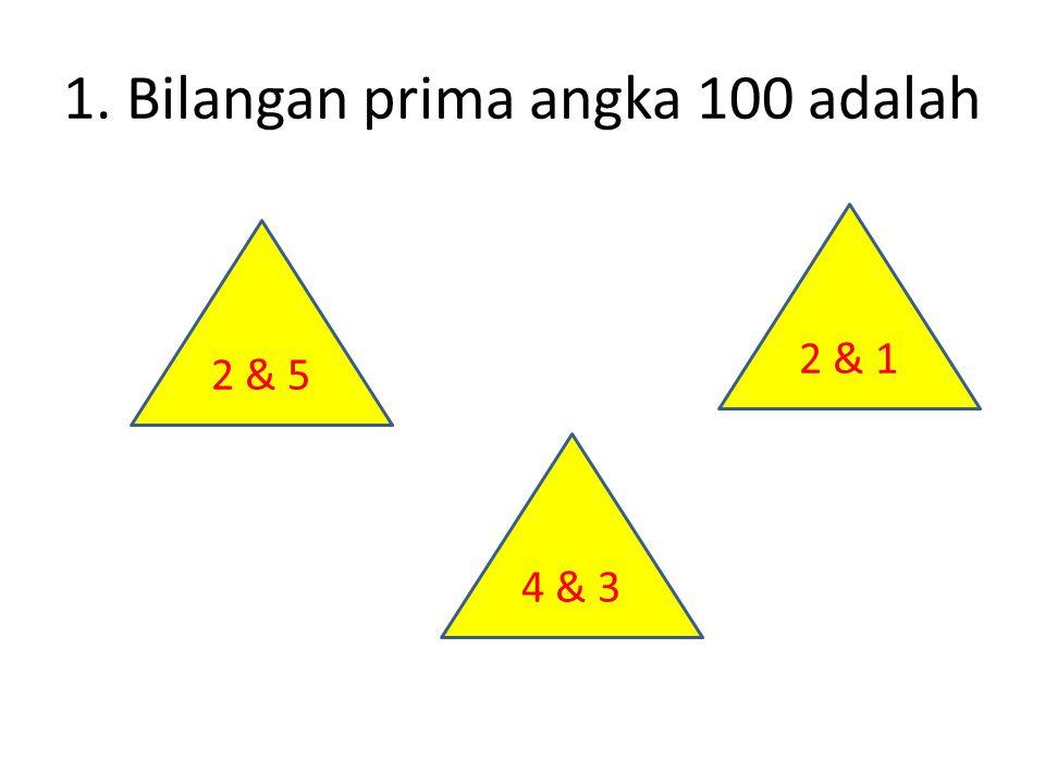 1. Bilangan prima angka 100 adalah 2 & 5 2 & 1 4 & 3