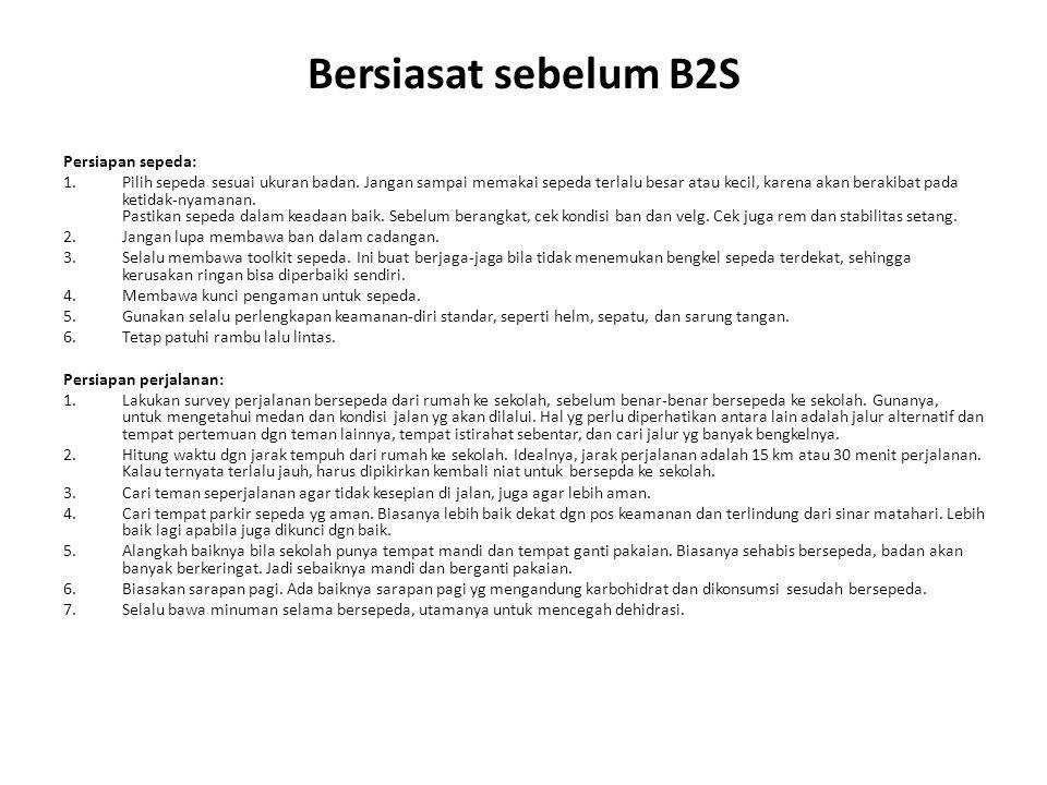 Bersiasat sebelum B2S Persiapan sepeda: 1.Pilih sepeda sesuai ukuran badan. Jangan sampai memakai sepeda terlalu besar atau kecil, karena akan berakib