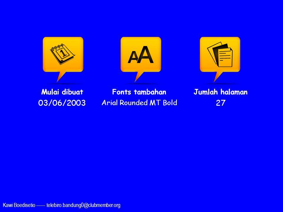 Kawi Boedisetio ------ telebiro.bandung0@clubmember.org Mulai dibuat 03/06/2003 Fonts tambahan Arial Rounded MT Bold Jumlah halaman 27