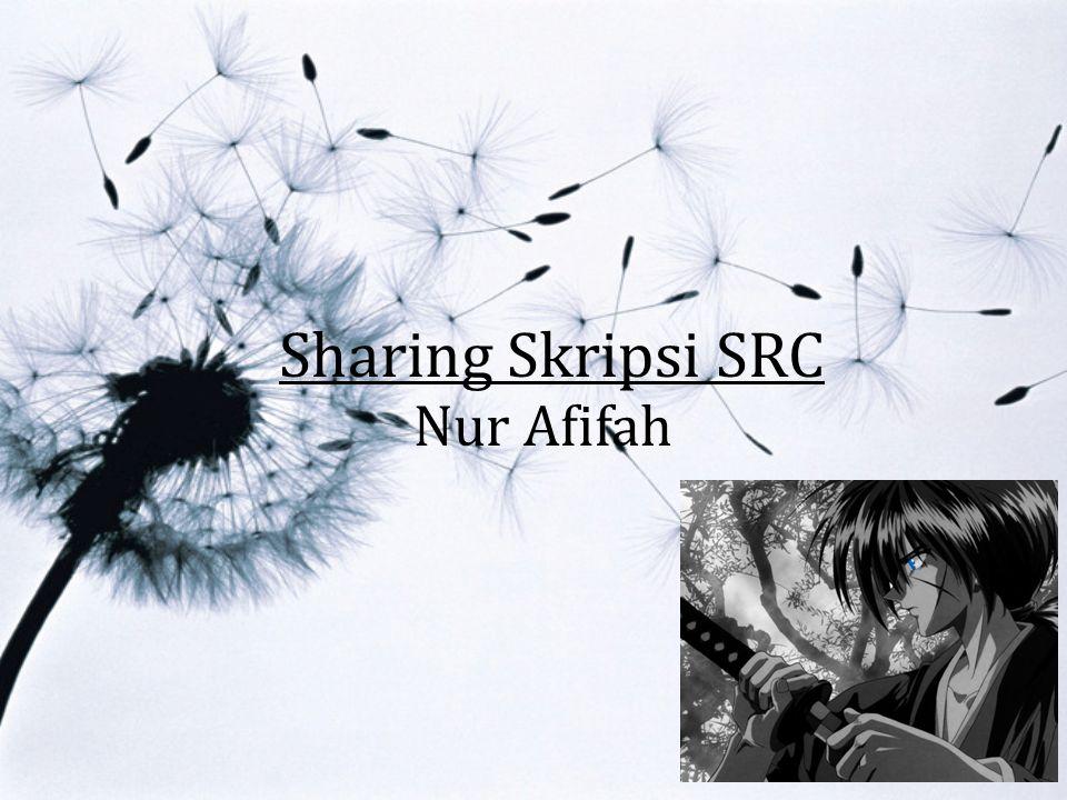 Sharing Skripsi SRC Nur Afifah