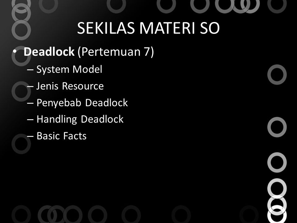 SEKILAS MATERI SO Deadlock (Pertemuan 7) – System Model – Jenis Resource – Penyebab Deadlock – Handling Deadlock – Basic Facts