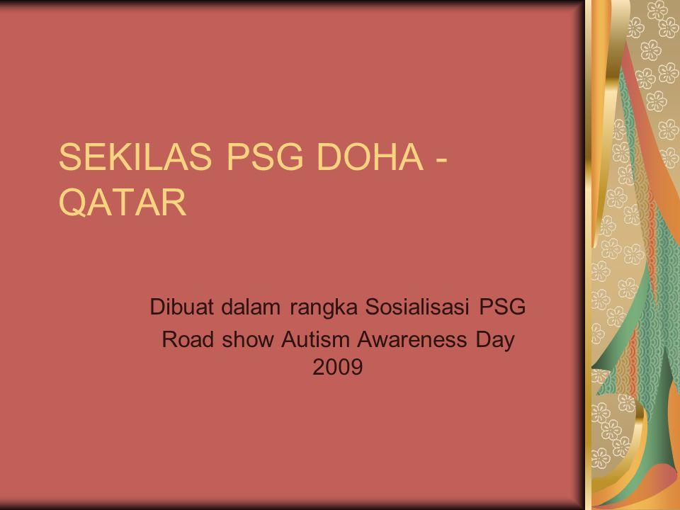 SEKILAS PSG DOHA - QATAR Dibuat dalam rangka Sosialisasi PSG Road show Autism Awareness Day 2009