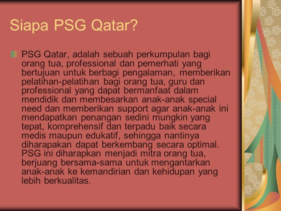 Siapa PSG Qatar? PSG Qatar, adalah sebuah perkumpulan bagi orang tua, professional dan pemerhati yang bertujuan untuk berbagi pengalaman, memberikan p