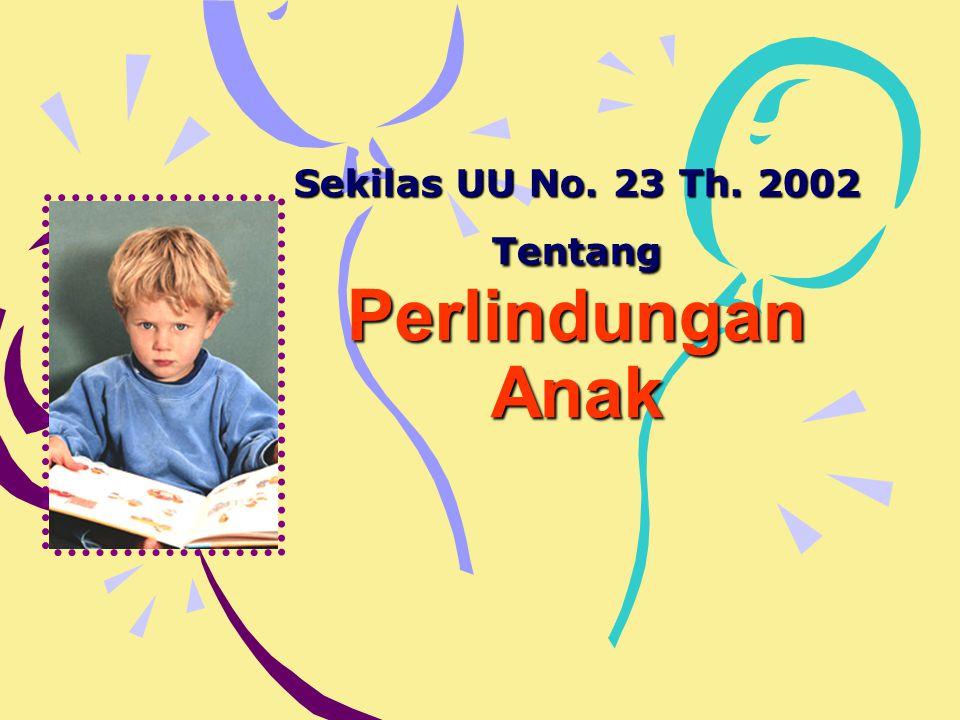 Sekilas UU No. 23 Th. 2002 Tentang Perlindungan Anak