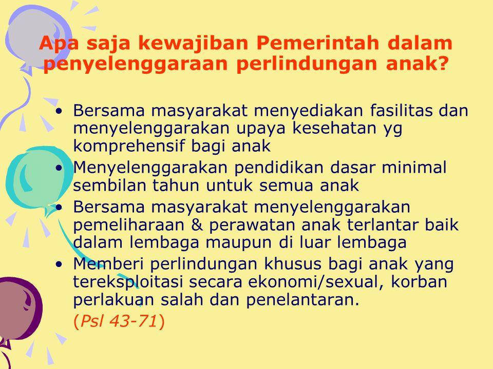 Siapa saja yang berkewajiban & bertanggung jawab dalam hal perlindungan anak? Negara Pemerintah Masyarakat Keluarga Orang tua (Psl 20)