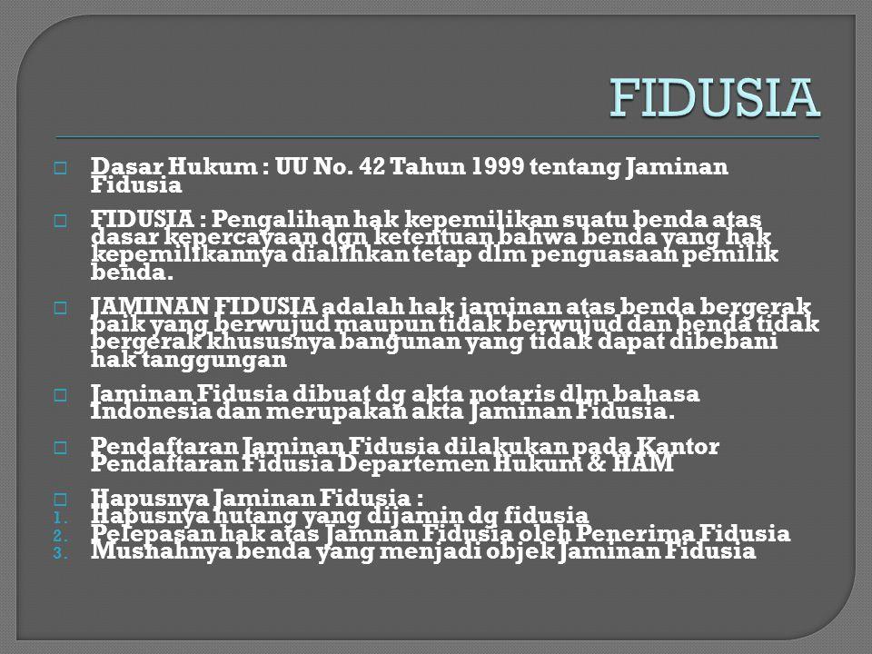  Dasar Hukum : UU No. 42 Tahun 1999 tentang Jaminan Fidusia  FIDUSIA : Pengalihan hak kepemilikan suatu benda atas dasar kepercayaan dgn ketentuan b