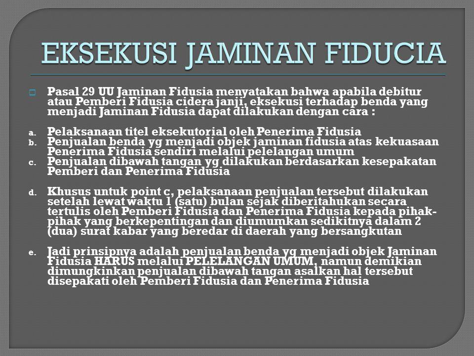  Pasal 29 UU Jaminan Fidusia menyatakan bahwa apabila debitur atau Pemberi Fidusia cidera janji, eksekusi terhadap benda yang menjadi Jaminan Fidusia