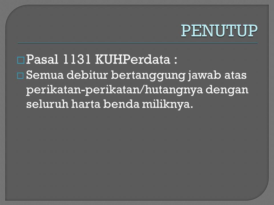  Pasal 1131 KUHPerdata :  Semua debitur bertanggung jawab atas perikatan-perikatan/hutangnya dengan seluruh harta benda miliknya.