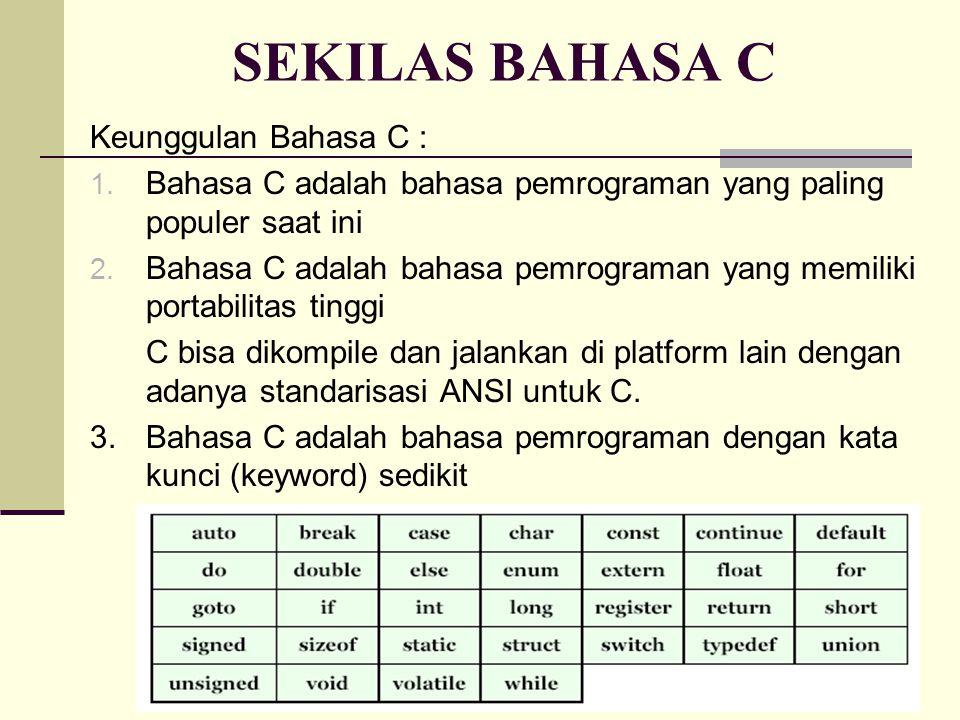 SEKILAS BAHASA C Keunggulan Bahasa C : 1.