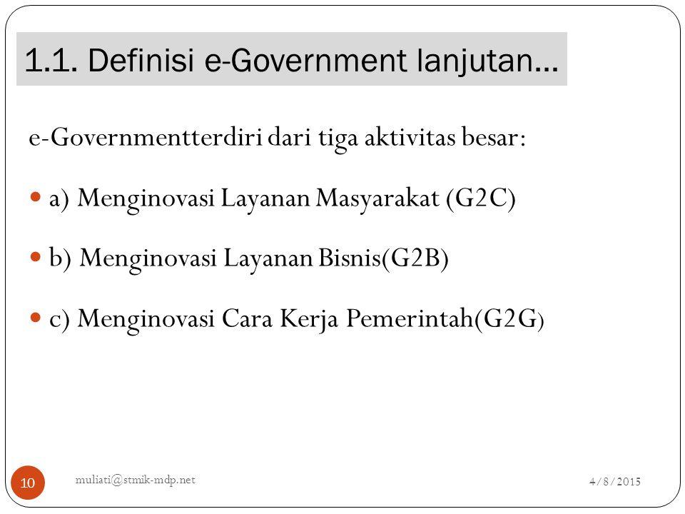1.1. Definisi e-Government lanjutan… 4/8/2015 muliati@stmik-mdp.net 10 e-Governmentterdiri dari tiga aktivitas besar: a) Menginovasi Layanan Masyaraka