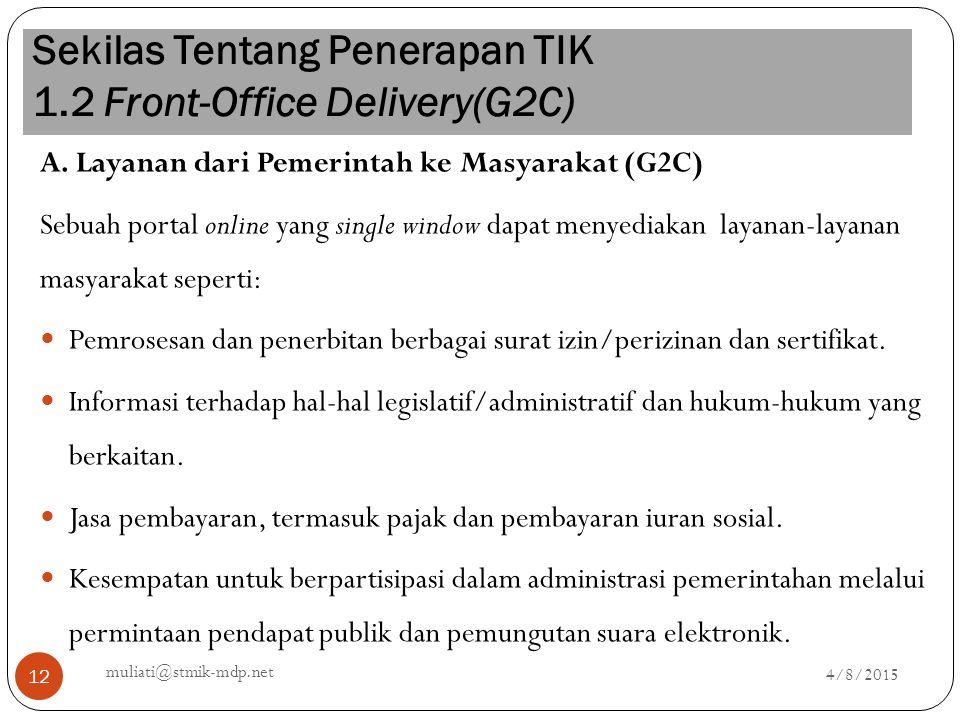 Sekilas Tentang Penerapan TIK 1.2 Front-Office Delivery(G2C) 4/8/2015 muliati@stmik-mdp.net 12 A. Layanan dari Pemerintah ke Masyarakat (G2C) Sebuah p