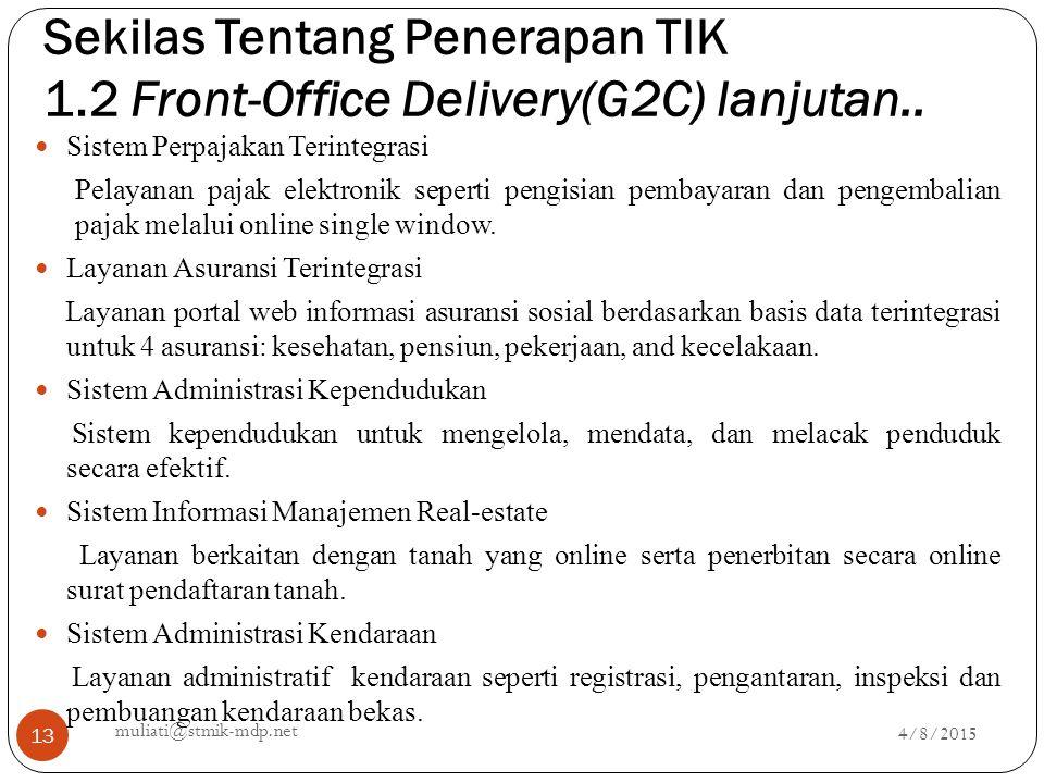 Sekilas Tentang Penerapan TIK 1.2 Front-Office Delivery(G2C) lanjutan.. 4/8/2015 muliati@stmik-mdp.net 13 Sistem Perpajakan Terintegrasi Pelayanan paj