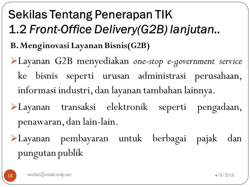 Sekilas Tentang Penerapan TIK 1.2 Front-Office Delivery(G2B) lanjutan.. 4/8/2015 muliati@stmik-mdp.net 14 B. Menginovasi Layanan Bisnis(G2B)  Layanan