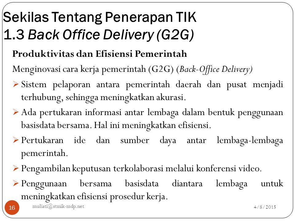 Sekilas Tentang Penerapan TIK 1.3 Back Office Delivery (G2G) 4/8/2015 muliati@stmik-mdp.net 16 Produktivitas dan Efisiensi Pemerintah Menginovasi cara
