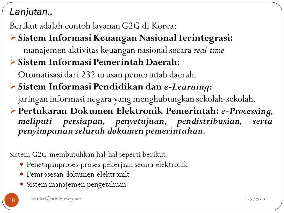 Lanjutan.. 4/8/2015 muliati@stmik-mdp.net 18 Berikut adalah contoh layanan G2G di Korea:  Sistem Informasi Keuangan Nasional Terintegrasi: manajemen