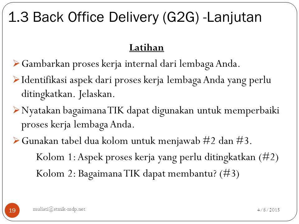 1.3 Back Office Delivery (G2G) -Lanjutan 4/8/2015 muliati@stmik-mdp.net 19 Latihan  Gambarkan proses kerja internal dari lembaga Anda.  Identifikasi