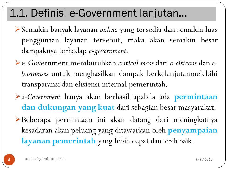 1.1. Definisi e-Government lanjutan… 4/8/2015 muliati@stmik-mdp.net 4  Semakin banyak layanan online yang tersedia dan semakin luas penggunaan layana