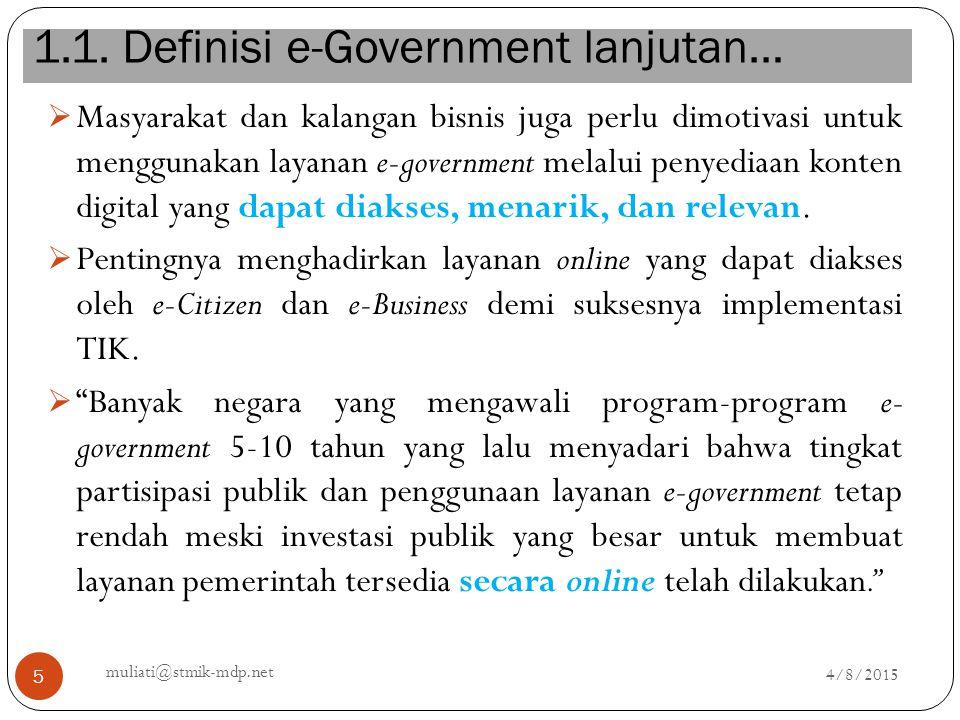 1.1. Definisi e-Government lanjutan… 4/8/2015 muliati@stmik-mdp.net 5  Masyarakat dan kalangan bisnis juga perlu dimotivasi untuk menggunakan layanan