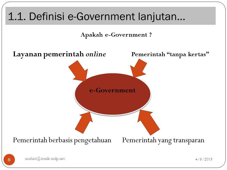 """1.1. Definisi e-Government lanjutan… 4/8/2015 muliati@stmik-mdp.net 8 Apakah e-Government ? Layanan pemerintah online Pemerintah """"tanpa kertas"""" Pemeri"""