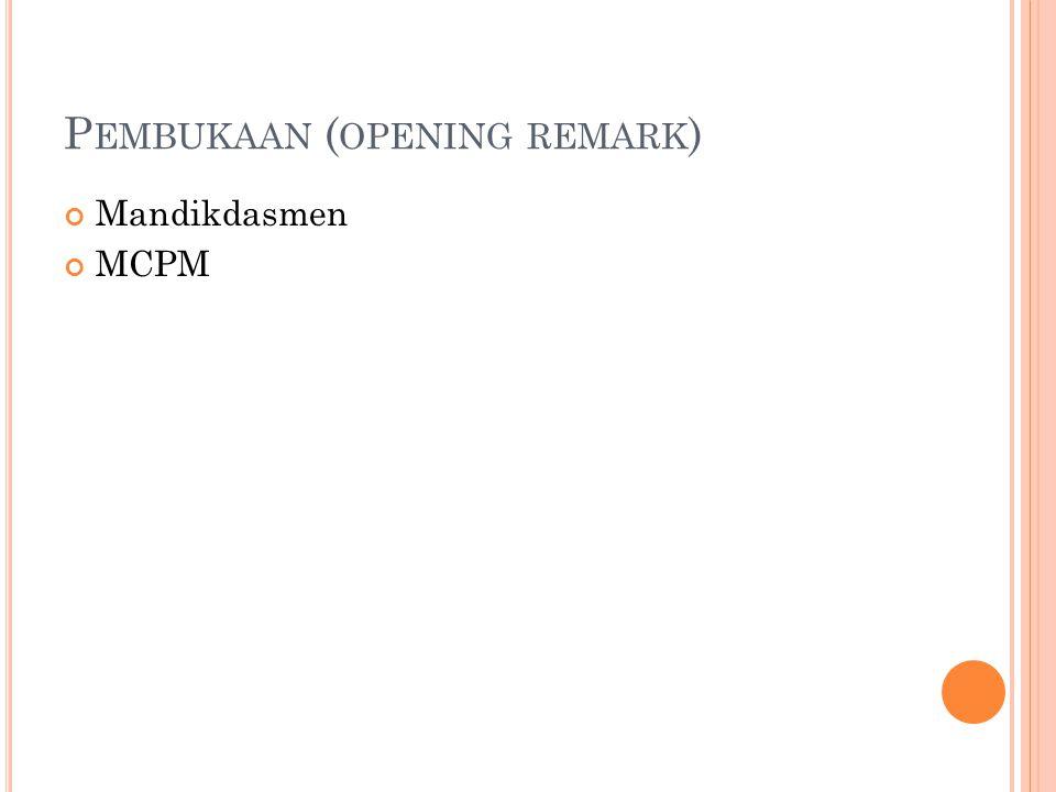 P EMBUKAAN ( OPENING REMARK ) Mandikdasmen MCPM