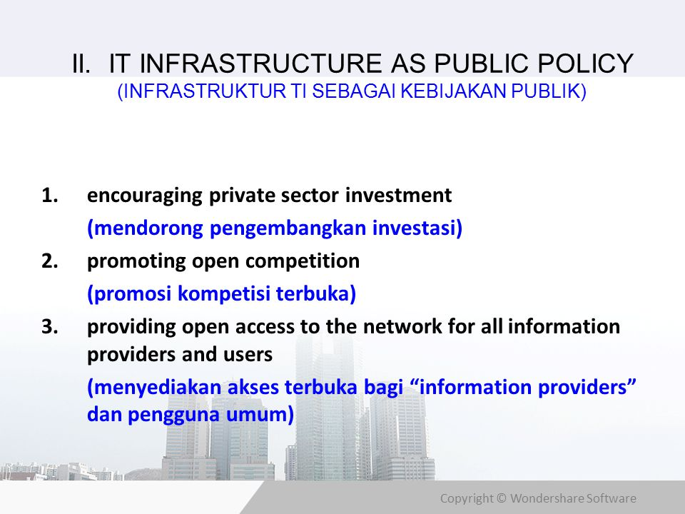 Copyright © Wondershare Software II. IT INFRASTRUCTURE AS PUBLIC POLICY (INFRASTRUKTUR TI SEBAGAI KEBIJAKAN PUBLIK) 1.encouraging private sector inves