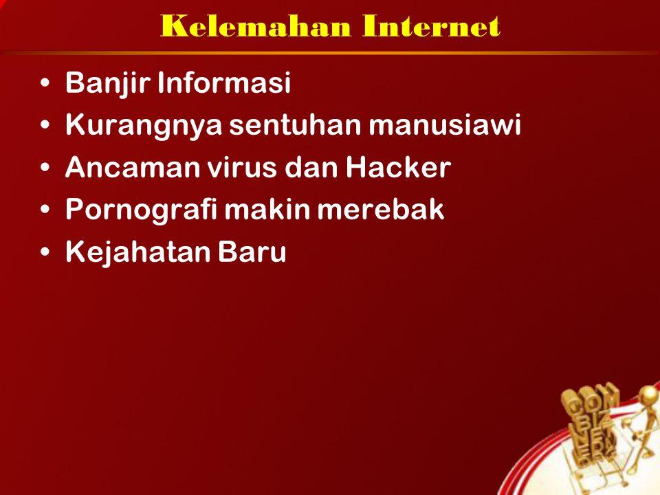 Kelemahan Internet Banjir Informasi Kurangnya sentuhan manusiawi Ancaman virus dan Hacker Pornografi makin merebak Kejahatan Baru