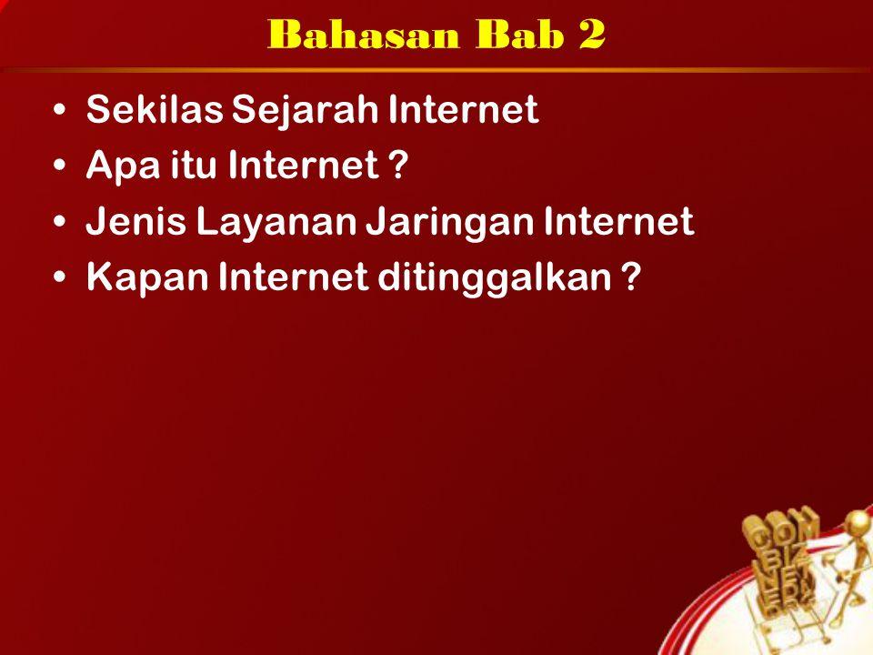 Bahasan Bab 2 Sekilas Sejarah Internet Apa itu Internet ? Jenis Layanan Jaringan Internet Kapan Internet ditinggalkan ?