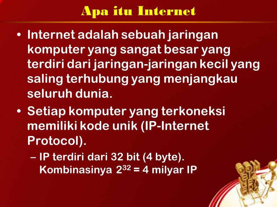 Apa itu Internet Internet adalah sebuah jaringan komputer yang sangat besar yang terdiri dari jaringan-jaringan kecil yang saling terhubung yang menja