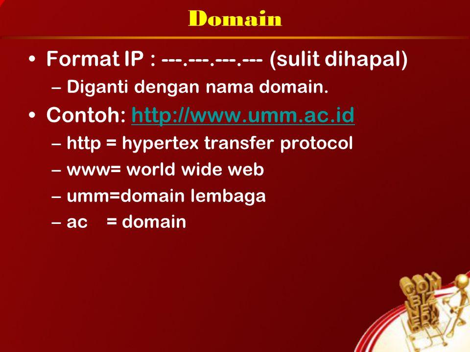 Domain Format IP : ---.---.---.--- (sulit dihapal) –Diganti dengan nama domain. Contoh: http://www.umm.ac.idhttp://www.umm.ac.id –http = hypertex tran