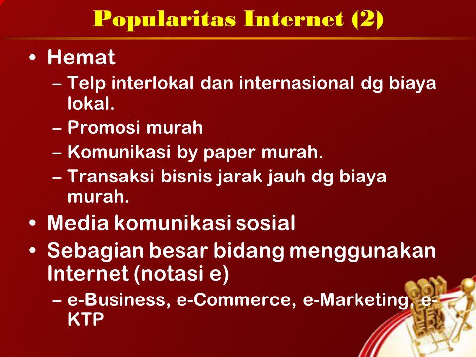 Popularitas Internet (2) Hemat –Telp interlokal dan internasional dg biaya lokal. –Promosi murah –Komunikasi by paper murah. –Transaksi bisnis jarak j