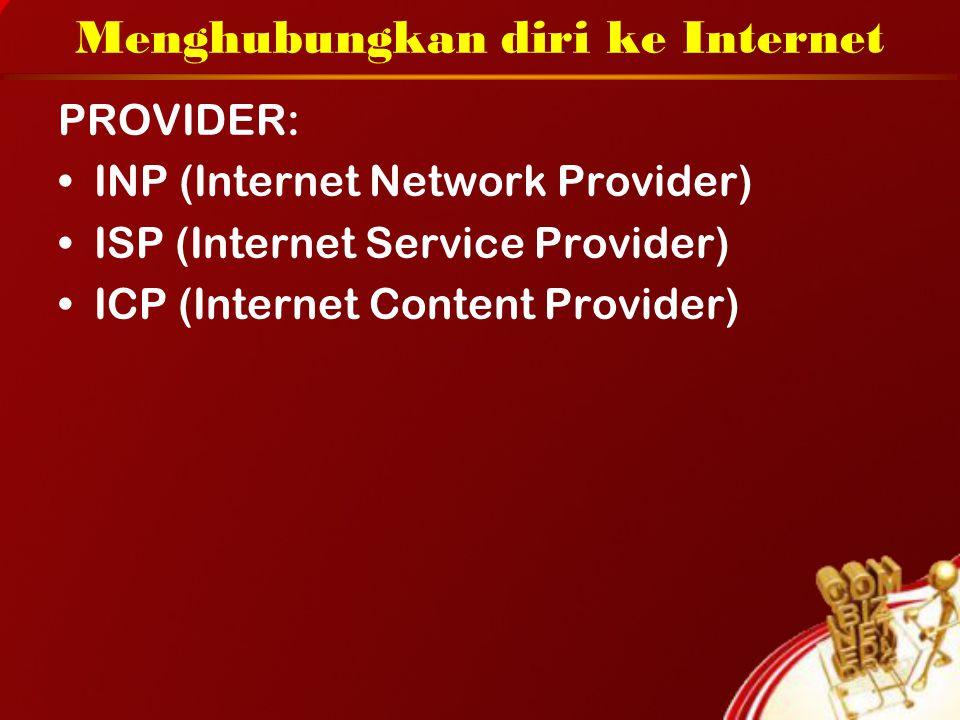 Menghubungkan diri ke Internet PROVIDER: INP (Internet Network Provider) ISP (Internet Service Provider) ICP (Internet Content Provider)
