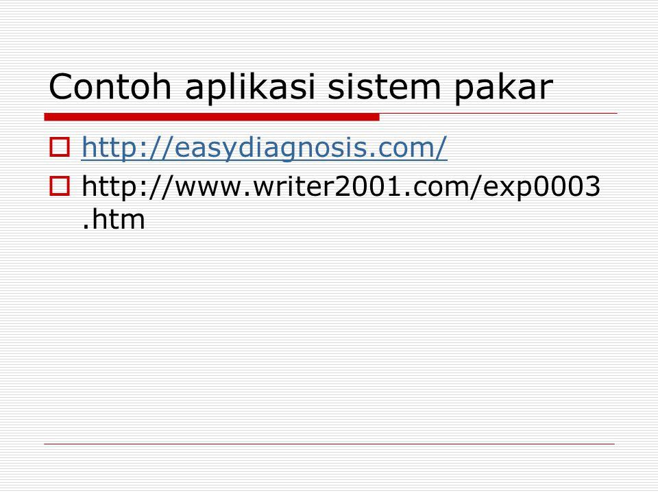 Contoh aplikasi sistem pakar  http://easydiagnosis.com/ http://easydiagnosis.com/  http://www.writer2001.com/exp0003.htm