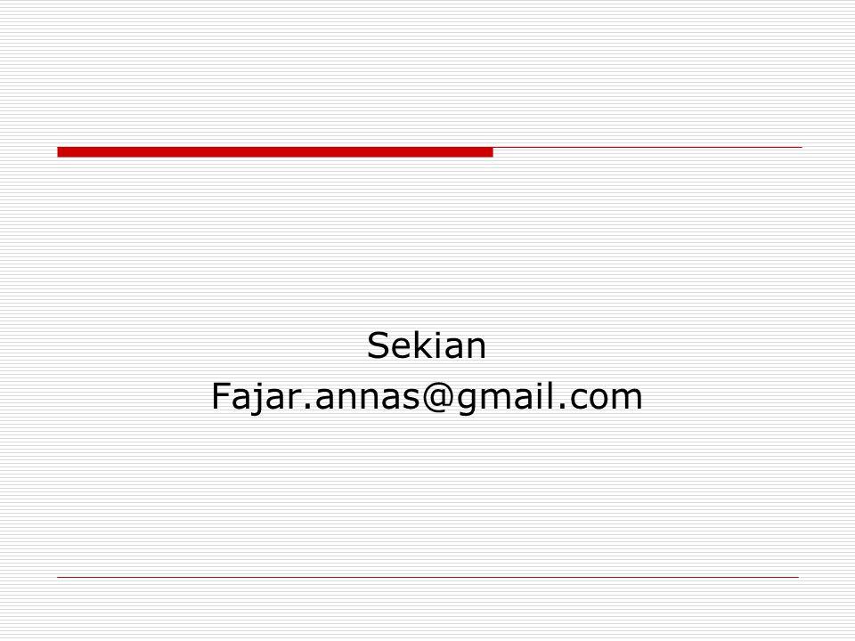 Sekian Fajar.annas@gmail.com