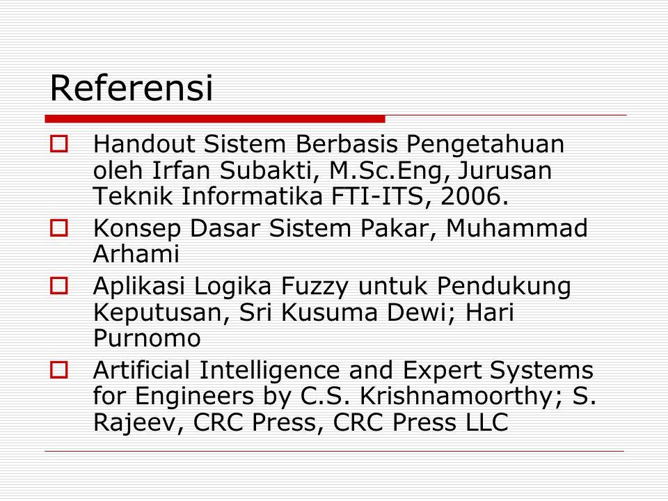 Referensi  Handout Sistem Berbasis Pengetahuan oleh Irfan Subakti, M.Sc.Eng, Jurusan Teknik Informatika FTI-ITS, 2006.  Konsep Dasar Sistem Pakar, M