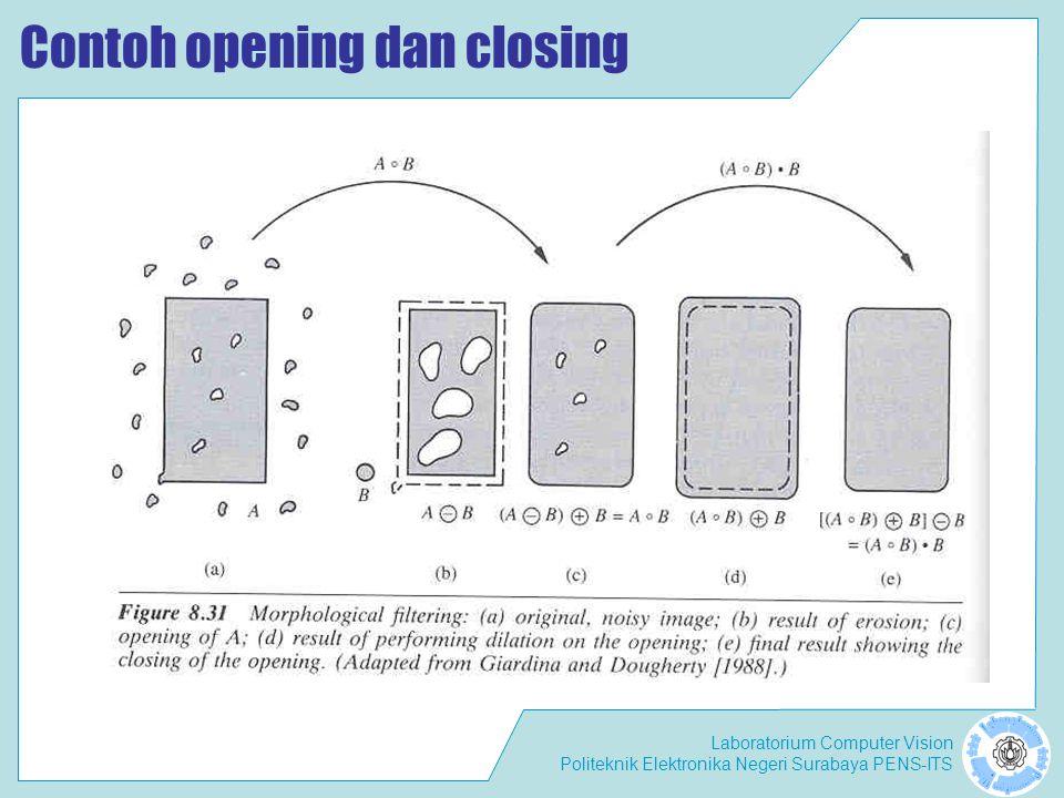 Laboratorium Computer Vision Politeknik Elektronika Negeri Surabaya PENS-ITS Contoh opening dan closing