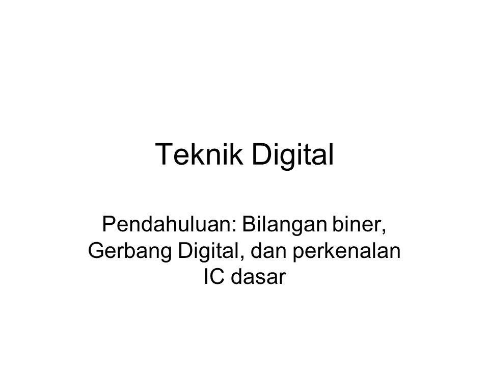 Teknik Digital Pendahuluan: Bilangan biner, Gerbang Digital, dan perkenalan IC dasar
