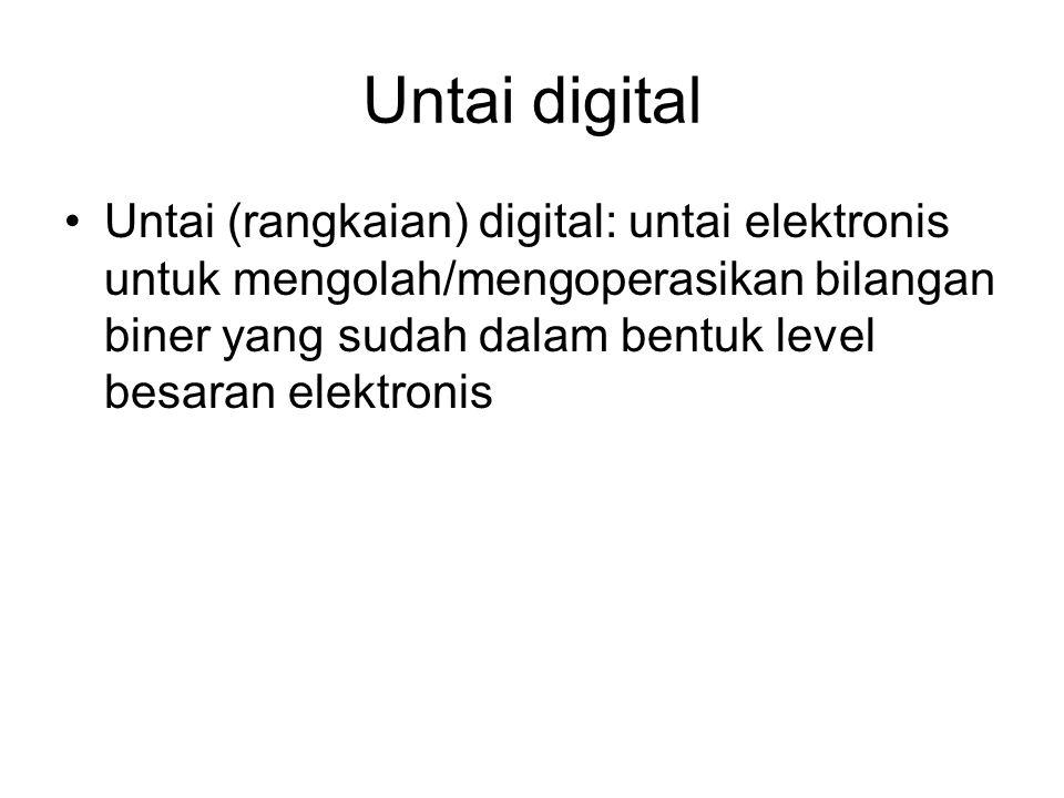 Untai digital Untai (rangkaian) digital: untai elektronis untuk mengolah/mengoperasikan bilangan biner yang sudah dalam bentuk level besaran elektroni