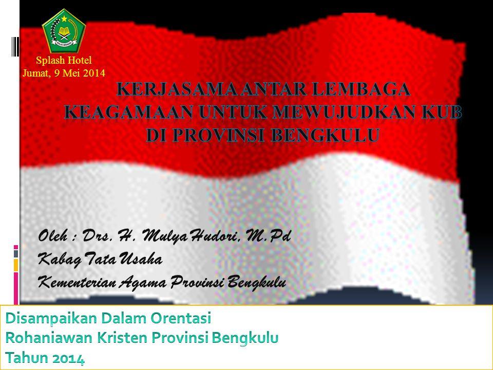 Oleh : Drs. H. Mulya Hudori, M.Pd Kabag Tata Usaha Kementerian Agama Provinsi Bengkulu Splash Hotel Jumat, 9 Mei 2014
